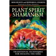 Plant Spirit Shamanism : Traditional Techniques for Healing the Soul by Heaven, Ross, 9781594771187