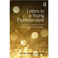 Letters to a Young Psychoanalyst: Lessons on Psyche, Human Existence, and Psychoanalysis by de Macedo; Heitor OÆDwyer, 9781138671188