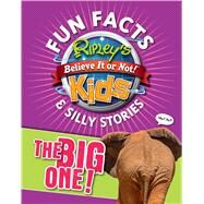 Ripley's Fun Facts & Silly Stories: The Big One! by Ripley's Believe It or Not, 9781609911188