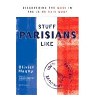 Stuff Parisians Like : Discovering the Quoi in the Je Ne Sais Quoi by Magny, Olivier, 9780425241189