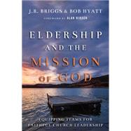 Eldership and the Mission of God: Equipping Teams for Faithful Church Leadership by Briggs, J. R.; Hyatt, Bob; Hirsch, Alan, 9780830841189