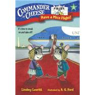 Commander in Cheese #3: Have a Mice Flight! by LEAVITT, LINDSEYFORD, AG, 9781101931189