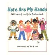 Here Are My Hands by Martin, Jr., Bill; Archambault, John; Rand, Ted, 9780805081190