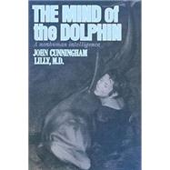 The Mind of the Dolphin: A Nonhuman Intelligence by Lilly, John Cunningham; Lilly, John C., 9780895561190