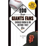 100 Things Giants Fans Should Know & Do Before They Die: World Series Edition by Chastain, Bill, 9781629371191