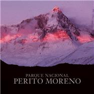 Perito Moreno National Park by Vizcaino, Antonio ; Tompkins, Douglas, 9781939621191