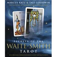 Secrets of the Waite-smith Tarot: The True Story of the World's Most Popular Tarot by Katz, Marcus; Goodwin, Tali, 9780738741192