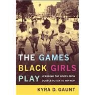 The Games Black Girls Play by Gaunt, Kyra D., 9780814731192