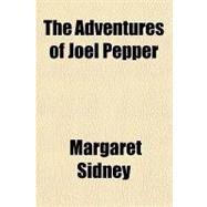 The Adventures of Joel Pepper by Sidney, Margaret, 9781153691192