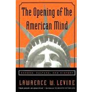 The Opening of the American Mind by LEVINE, LAWRENCE W., 9780807031193