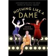 Nothing Like a Dame Conversations with the Great Women of Musical Theater by Shapiro, Eddie, 9780190231194