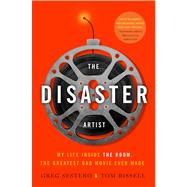 The Disaster Artist My Life Inside The Room, the Greatest Bad Movie Ever Made by Sestero, Greg; Bissell, Tom, 9781451661194