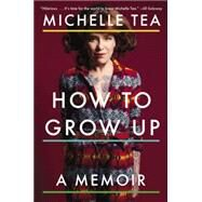 How to Grow Up by Tea, Michelle, 9780142181195