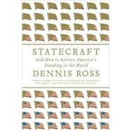 Statecraft And How to Restore America's Standing in the World by Ross, Dennis, 9780374531195
