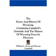 The Poetry and History of Wyoming: Containing Campbell's Gertrude and the History of Wyoming from Its Discovery by Stone, William Leete, 9780548321195