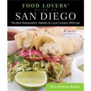 Food Lovers' Guide to San Diego : The Best Restaurants, Markets and Local Culinary Offerings by Maria Desiderata Montana, 9780762781195