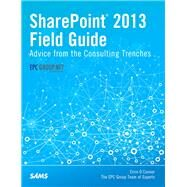 SharePoint 2013 Field Guide Advice from the Consulting Trenches by O'Connor, Errin, 9780789751195