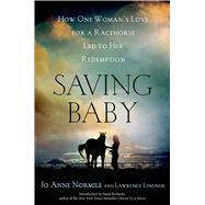 Saving Baby How One Woman's Love for a Racehorse Led to Her Redemption by Normile, Jo Anne; Lindner, Lawrence, 9781250061195