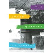 The Lower Quarter A Novel by Blackwell, Elise, 9781609531195