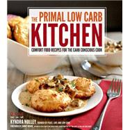 The Primal Low-Carb Kitchen Comfort Food Recipes for the Carb Conscious Cook by Holley, Kyndra, 9781624141195