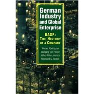 German Industry and Global Enterprise: BASF: The History of a Company by Werner Abelshauser , Wolfgang von Hippel , Jeffrey Allan Johnson , Raymond G. Stokes, 9780521101196
