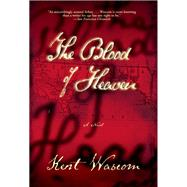 The Blood of Heaven by Wascom, Kent, 9780802121196