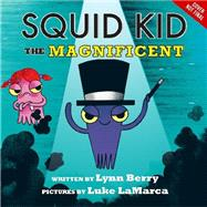 Squid Kid the Magnificent by Berry, Lynne; LaMarca, Luke, 9781423161196