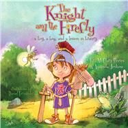 The Knight and the Firefly A Boy, a Bug, and a Lesson in Bravery by Jenkins, Amanda; Reeves, Tara McClary; Fernandez, Daniel, 9781433681196