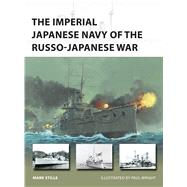 The Imperial Japanese Navy of the Russo-japanese War by Stille, Mark; Wright, Paul, 9781472811196