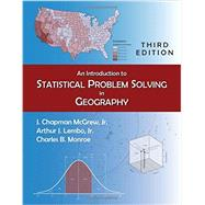 An Introduction to Statistical Problem Solving in Geography by McGrew, J. Chapman, Jr.; Lembo, Arthur J., Jr.; Monroe, Charles B.; Soderstrom, Patrick, 9781478611196