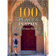100 Places in Spain Every Woman Should Go by Harris, Patricia, 9781609521196