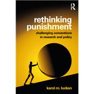 Rethinking Punishment: Challenging Conventions in Research and Policy by Lucken; Karol, 9781138891197