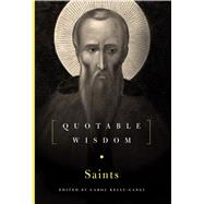 The Saints: Quotable Wisdom by Kelly-Gangi, Carol, 9781454911197