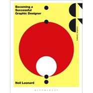 Becoming a Successful Graphic Designer by Leonard, Neil, 9781472591197