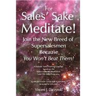 For Sales' Sake Meditate! by Daczynski, Vincent J., 9781587361197