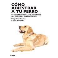 Cómo adiestrar a tu perro by Krzychowiec, Diego; Busquets, Juan, 9789877181197