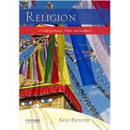 Religion A Study in Beauty, Truth, and Goodness by Richter, Kent, 9780190291198
