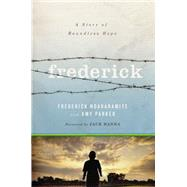 Frederick: A Story of Boundless Hope by Ndabaramiye, Frederick; Parker, Amy, 9780529101198
