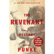 The Revenant A Novel of Revenge by Punke, Michael, 9781250101198