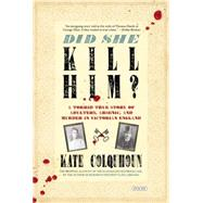 Did She Kill Him?: A Victorian Tale of Deception, Adultery, and Arsenic by Colquhoun, Kate, 9781468311198