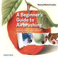 A Beginner's Guide to Airbrushing by Froschin, Meinrad Martin, 9781782211198