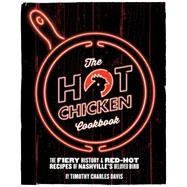 The Hot Chicken Cookbook by Davis, Timothy Charles; Atkins, Danielle, 9781940611198