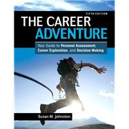 The Career Adventure Your Guide to Personal Assessment, Career Exploration, and Decision Making by Johnston, Susan M., 9780132481199