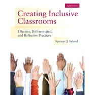 Creating Inclusive Classrooms Effective, Differentiated, and Reflective Practices, Eighth Edition by Spencer  Salend, 9780133591200