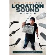 The Location Sound Bible: How to Record Professional Dialog for Film and TV by Viers, Ric, 9781615931200