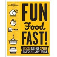 Good Housekeeping Fun Food Fast! 225 Built-for-Speed Dishes that are Simply Delish by Unknown, 9781618371201