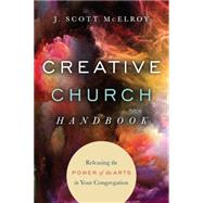 Creative Church Handbook: Releasing the Power of the Arts in Your Congregation by Mcelroy, J. Scott, 9780830841202