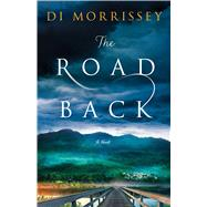 The Road Back A Novel by Morrissey, Di, 9781250051202