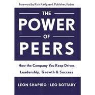 Power of Peers: How the Company You Keep Drives Leadership, Growth, and Success by Shapiro,Leon, 9781629561202
