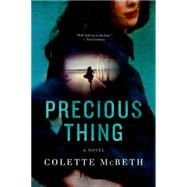 Precious Thing A Novel by McBeth, Colette, 9781250041203